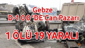 Kocaeli Gebze D100'de Can Pazarı 1 Ölü 19 Yaralı
