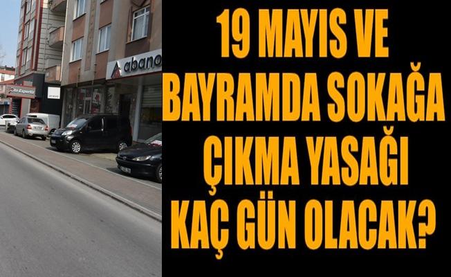 19 Mayıs ve bayramda sokağa çıkma yasağı  olacak mı?