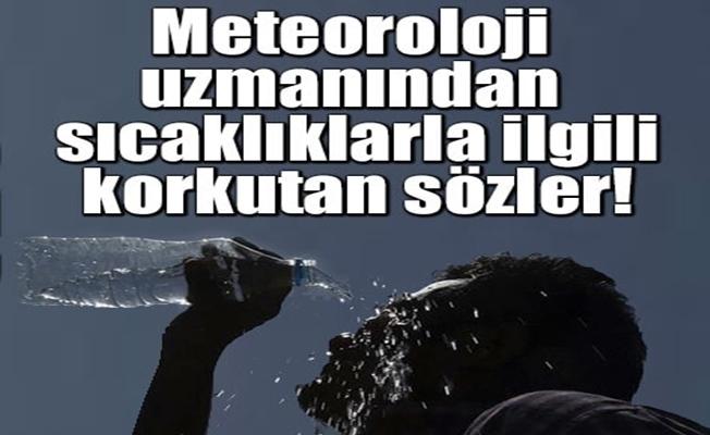 Meteoroloji uzmanından sıcaklıklarla ilgili korkutan sözler