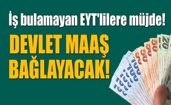 İş bulamayan EYT'lilere devlet'ten maaş!