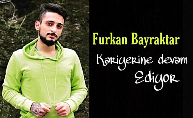 Furkan Bayraktar Kariyerine devam ediyor