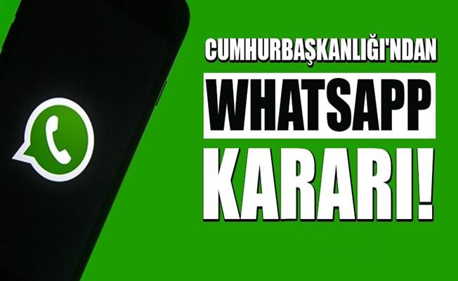 Cumhurbaşkanlığı'ndan WhatsApp kararı!
