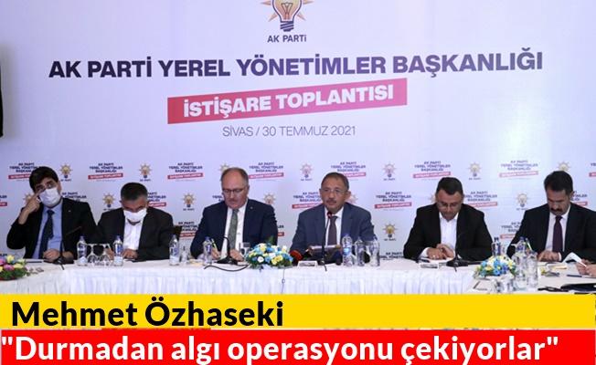 """Mehmet Özhaseki """"Durmadan algı operasyonu çekiyorlar"""""""