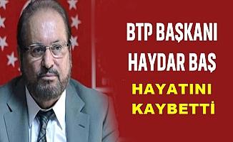 BTP Genel Başkanı hayatını kaybetti