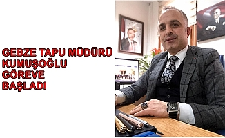 Gebze'nin yeni tapu müdürü Kumuşoğlu