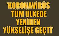 Koronavirüs tüm ülkede yeniden yükselişe geçti