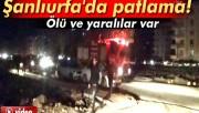 Şanlıurfa Viranşehir'de patlama: 1 ölü, 15 yaralı