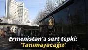 Dışişleri Bakanlığından Ermenistana sert tepki