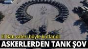 El Bab zaferi için tanklardan Ay-Yıldız şov