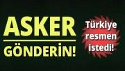 Türkiye resmen istedi! Asker gönderin
