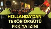 Hollanda'dan terör örgütü PKK'ya izin!