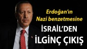 İsrail'den Erdoğan'ın 'nazi' çıkışına tuhaf yorum