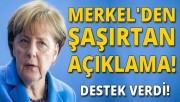 Merkel'den şaşırtan açıklama! Destek verdi
