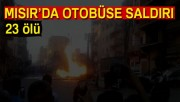 Mısır'da otobüse kanlı saldırı: 23 ölü