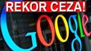 Google'a rekor ceza
