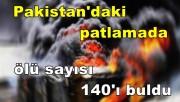 Pakistan'da katliam gibi patlama: 140 ölü