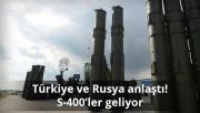 Türkiye ve Rusya S-400'ler için anlaştı