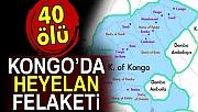 Kongo'da heyelan 40 ölü