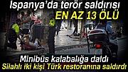 İspanya'da terör saldırısı 13 ölü
