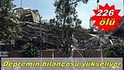 Depremde  yaşamlarını yitirenlerin sayısı 226'ya yükseldi