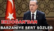 Erdoğan'dan Barzani'ye sert sözler