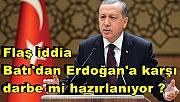Flaş iddia:Batı'dan Erdoğan'a karşı darbe mi hazırlanıyor ?