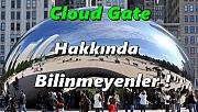 Cloud Gate Hakkında Bilinmeyenler !