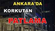 Ankara'da korkutan patlama !