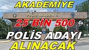 Akademiye 25 bin 500 Polis Alınacak