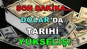 Son Dakika...Dolarda Tarihi Yükseliş!