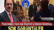 Yazıcıoğlu'nun eşi Destici'yi böyle kovmuş!