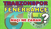 Trabzon - Fenerbahçe Maçı Ne Zaman ? Saat Kaçta?