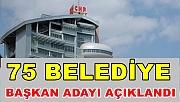 CHP 75 Belediye Başkan adayını açıkladı