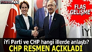 İYİ Parti ve CHP hangi illerde anlaştı? işte o iller